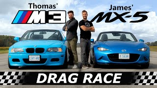 BMW E46 M3 vs Mazda MX-5 Miata // We Drag Race Our OWN Cars