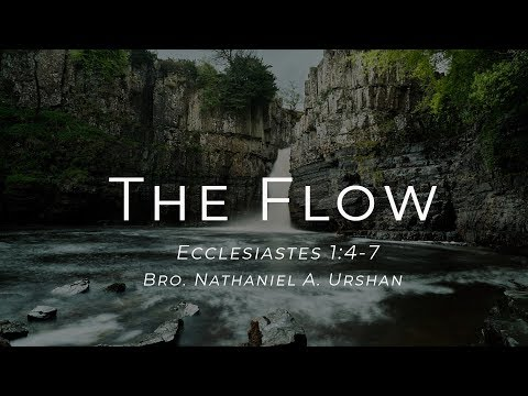 The Flow – Bro.  Nathaniel Urshan