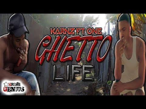 Karnz Ft. One - Ghetto Life - February 2018