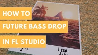 How I Made I Can Take You | Future Bass Drop in FL Studio