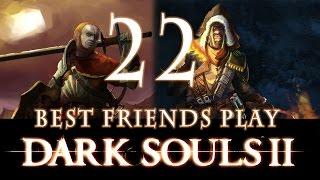 Best Friends Play Dark Souls 2 (Part 22)