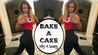 Bake A Cake | Aka A Booty | But Also A Cake