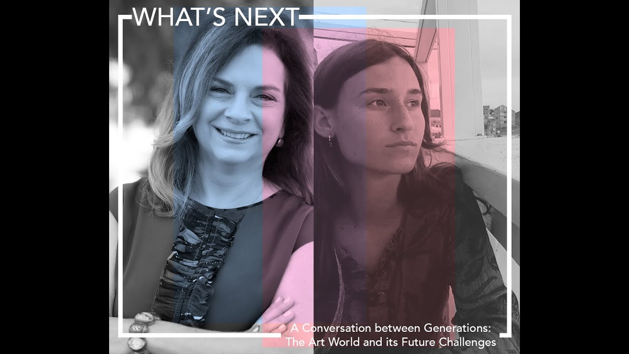 WHAT'S NEXT | A Conversation between Generations: The Art World and it Future Challenges
