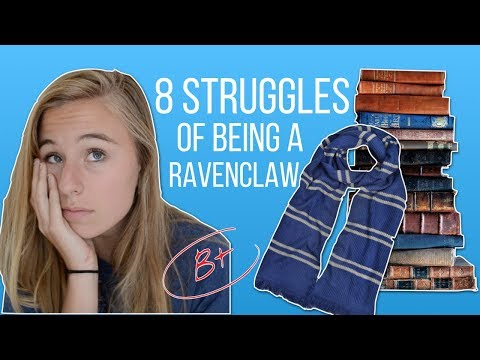 THE STRUGGLES OF BEING A RAVENCLAW