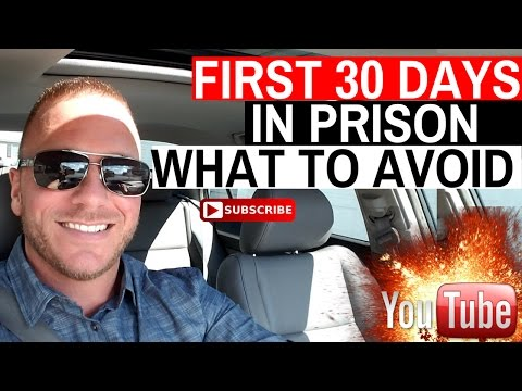 FIRST 30 DAYS IN PRISON! WHAT TO AVOID.. 4/29/17