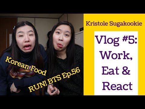 Vlog #5: Work, Eat And React | RUN! BTS Ep.56 Reaction With 🍲 Korean Food 🍛