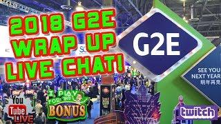 🔴 LIVE CHAT ★ LAS VEGAS G2E 2018 WRAP UP SHOW!!