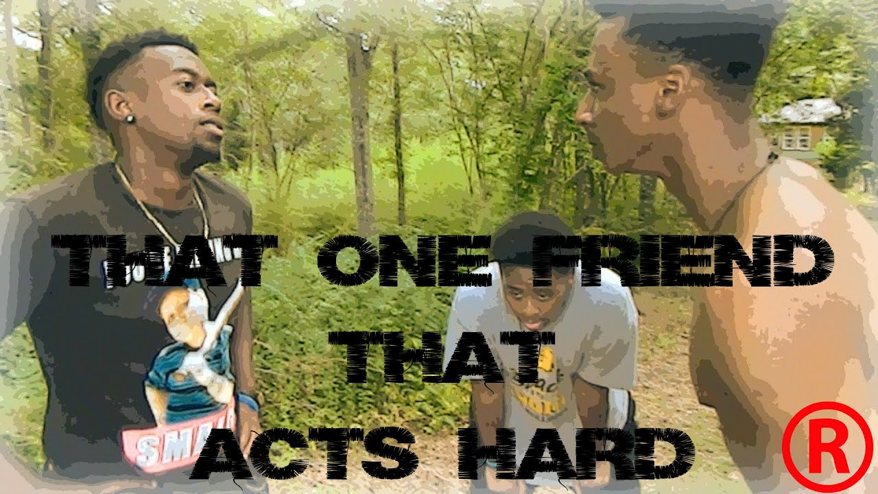 Download That One Friend That ACTS Hard
