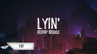Bishop Briggs - Lyin' (Lyrics / Lyric Video)
