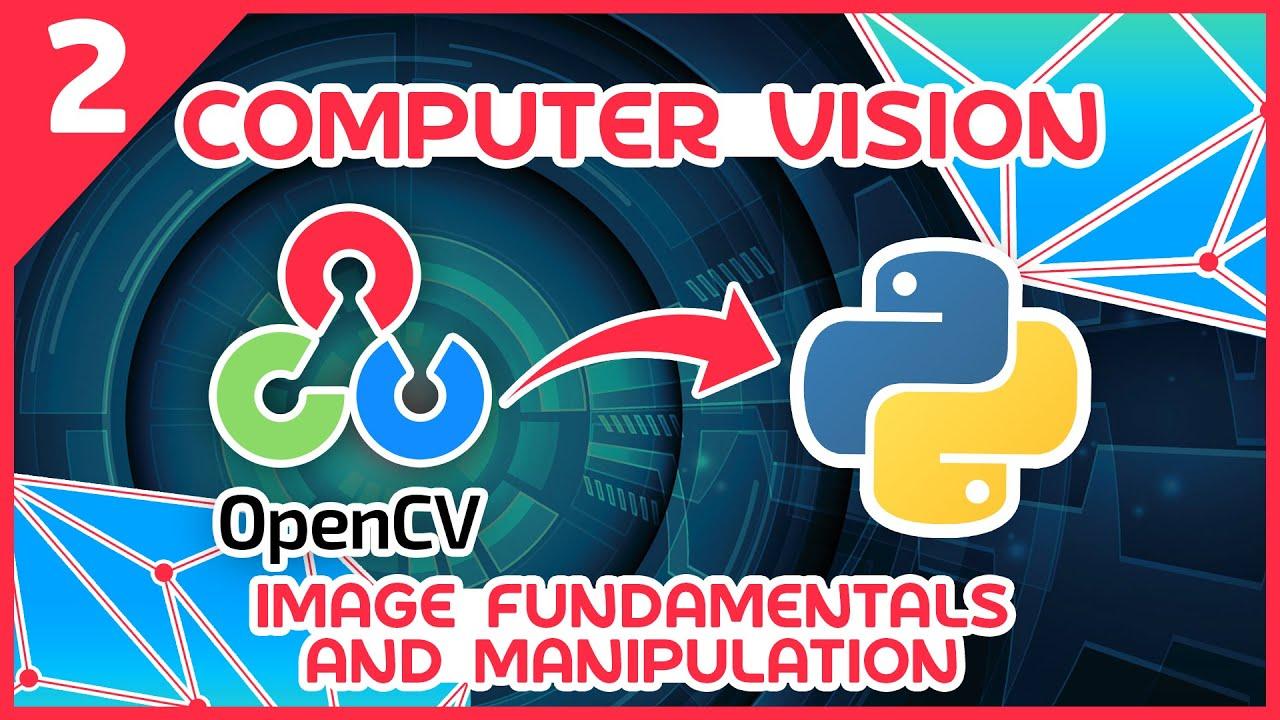 OpenCV Python Tutorial #2 - Image Fundamentals and Manipulation