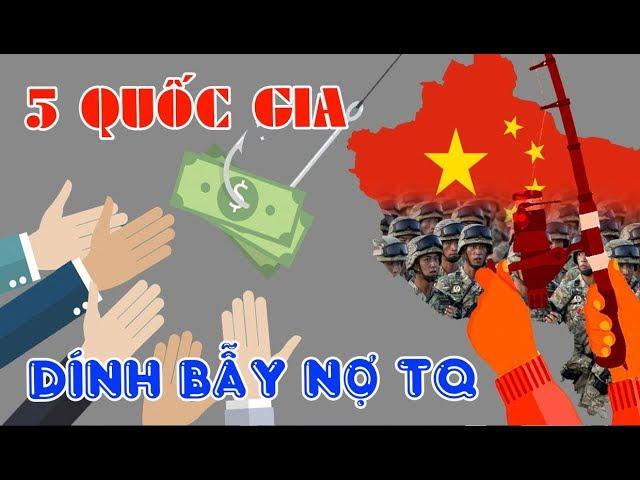 5 Quốc gia đã rơi vào bẫy nợ của Trung Quốc