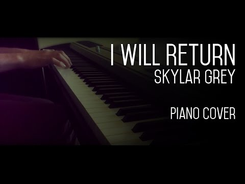 I Will Return - Skylar Grey - Piano Cover