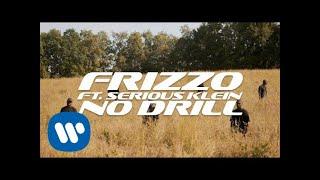 Смотреть клип Frizzo - No Drill Feat. Serious Klein