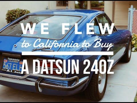 1971 Datsun 240Z: We Flew To California To Buy A Datsun 240Z