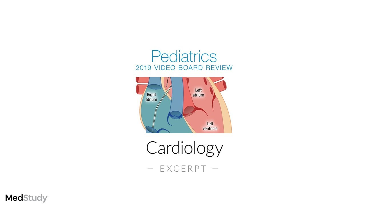 Cardiology | 2019 Pediatrics Video Board Review