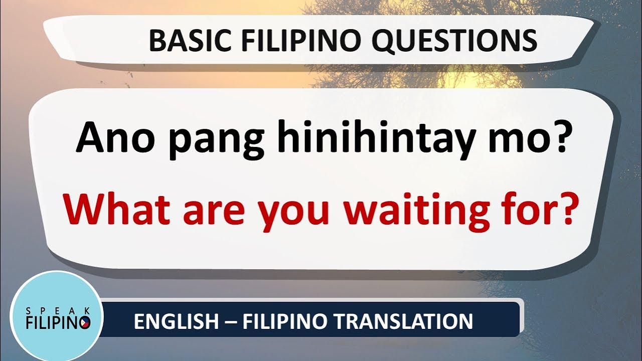 BASIC FILIPINO QUESTIONS #6 (English - Tagalog Translation)