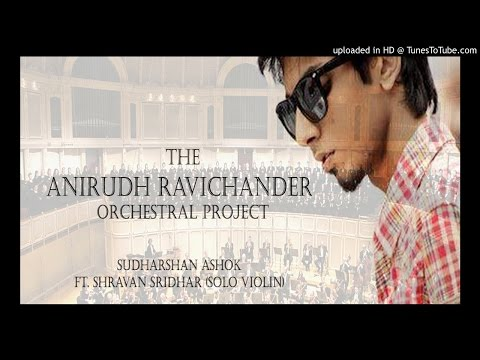 The Anirudh Ravichander Orchestral Project | Sudharshan Ashok