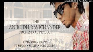 The Anirudh Ravichander Orchestral Project   Sudharshan Ashok