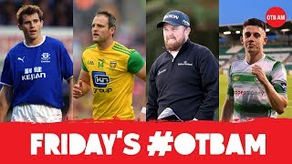 LIVE | OTB AM: Kilbane's Transfer Special, Super 8s showdown, Lowry on the rise, Rory |