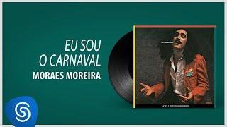 Baixar Moraes Moreira - Eu Sou O Carnaval (Lá Vem O Brasil Descendo a Ladeira) [Áudio Oficial]