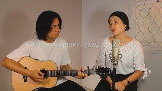 SAMSONS - TAK BISA MEMILIKI (TESSYA SEVTHIA GINA COVER)