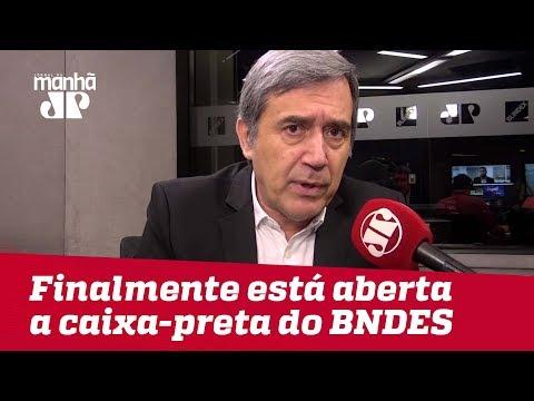 Finalmente está sendo aberta a caixa-preta do BNDES   #MarcoAntonioVilla