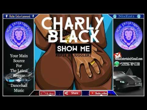 Charly Black - Show Me (Raw) January 2017