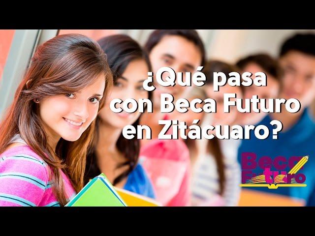 ¿Qué pasa con la Beca Futuro en Zitácuaro?