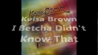 Keisa Brown - I Betcha Didn