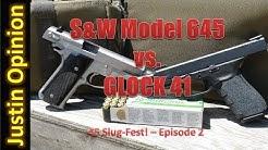 Glock 41 vs. S&W Model 645