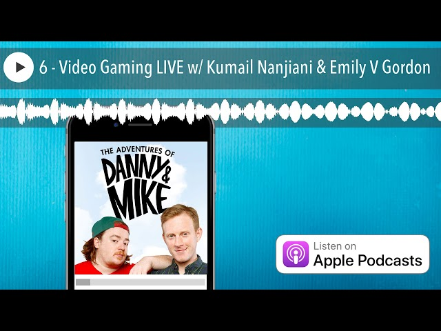 6 - Video Gaming LIVE w/ Kumail Nanjiani & Emily V Gordon