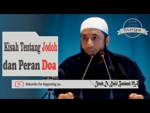 Kisah Luar Biasa Mengenai Jodoh, Doa Adalah Senjatanya | Ustadz Dr Khalid Basalamah MA