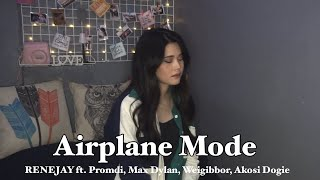 Airplane Mode - RENEJAY ft. Promdi, Max Dylan, Weigibbor, Akosi Dogie (Cover by Aiana)