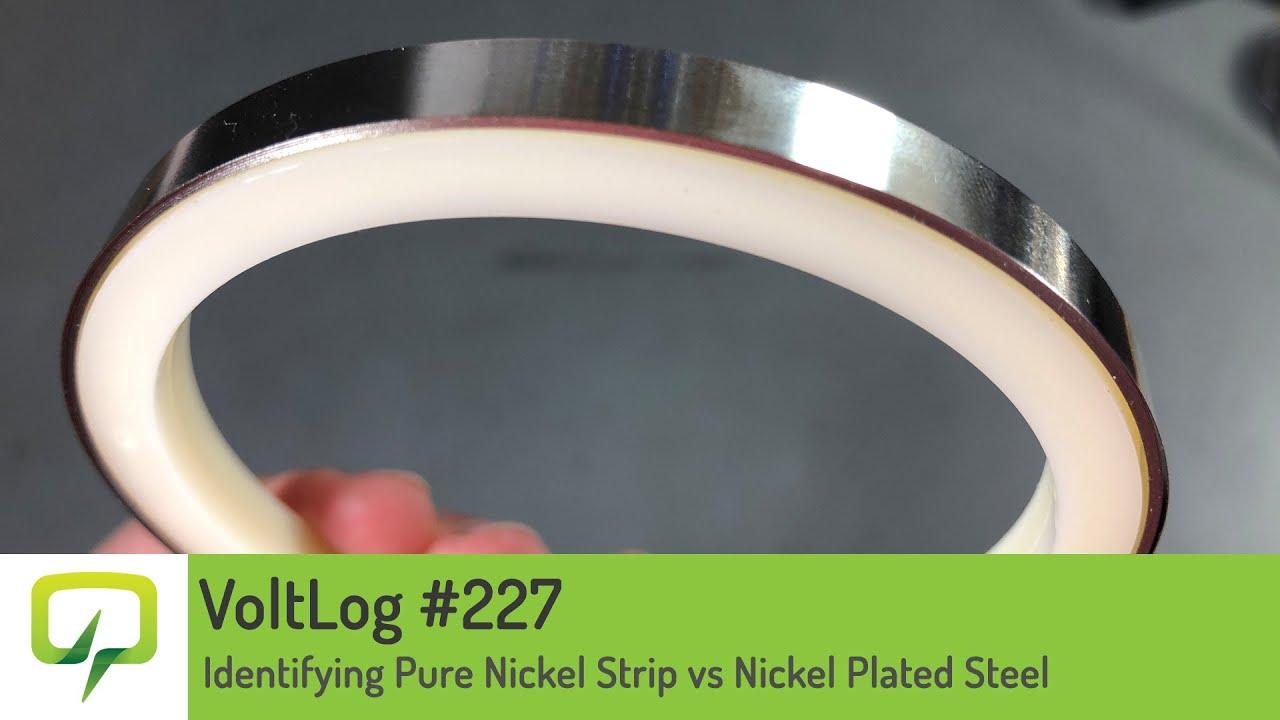 Voltlog #227 - Identifying Pure Nickel Strip vs Nickel Plated Steel