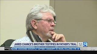 Jared Chances brother testifies in fathers trial