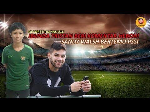 TIMNAS U16 CORET TRISTAN ALIF IBUNDA KOMENTAR HEBOH,SANDY WALSH BERTEMU PSSI