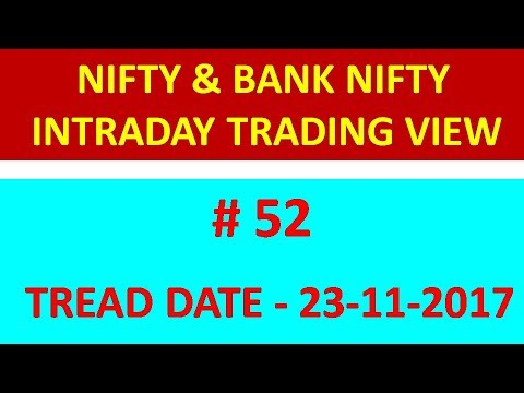 # 52  NIFTY & BANK NIFTY INTRADAY TRADING IDEA EXAMPLE  23 11 2017