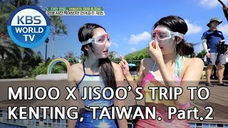 Mijoo X Jisoo's trip to Kenting, Taiwan! Part.2 [Battle Trip/2018.10.21]