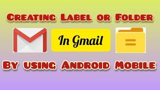 How to create a Folder in Gmail by using Android Mobile
