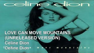Céline Dion - Love Can Move Mountains (UNRELEASED VERSION + Complete Lyrics)