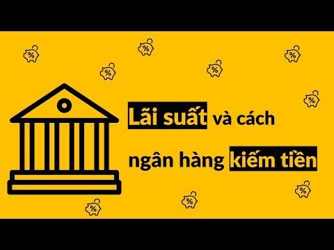 Lãi suất là gì và ngân hàng kiếm tiền như thế nào?