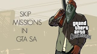 In gta san andreas how to skip missions