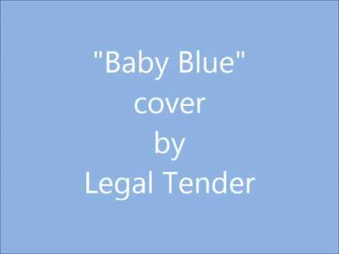 """""""Baby Blue"""" cover by Legal Tender"""
