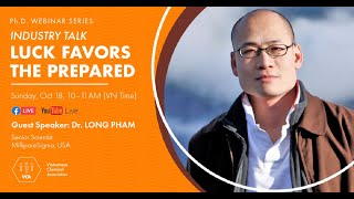 Luck Favors The Prepared (Dr. Long Pham | VCA PhD Webinar Oct 2020)