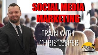 Social Media Marketing | Train with Chris Leeper | Moreno Valley Realtor