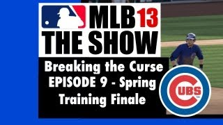 MLB 13 the Show  Breaking the Curse - Chicago Cubs Fantasy Season Ep.9 Spring Training Finale - 4 ga