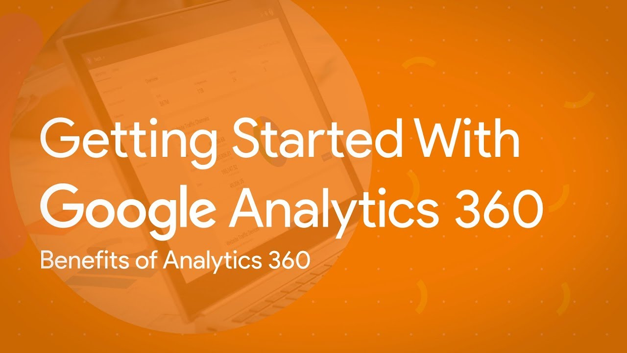 Benefits of Analytics 360