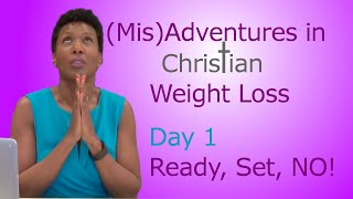 Christian Weight Loss Programs - Weight Loss, God's Way Challenge - Day 1 - Ready, Set, NO!
