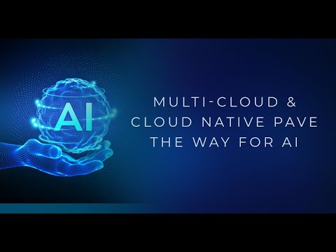 Multi-Cloud & Cloud Native pave the way for AI