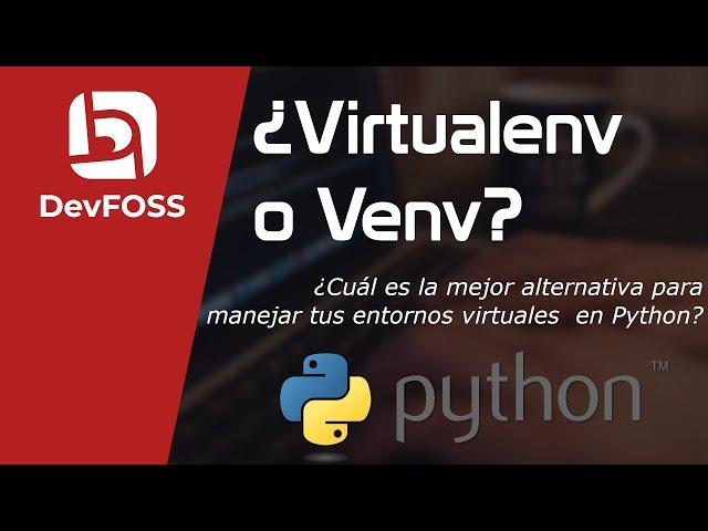 Virtualenv o Venv - ¿Cuál es la mejor opción para manejar entornos virtuales en python?